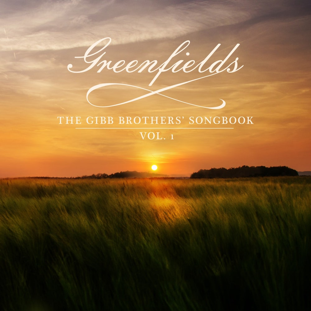 GREENFIELDS: The Gibb Brothers Songbook